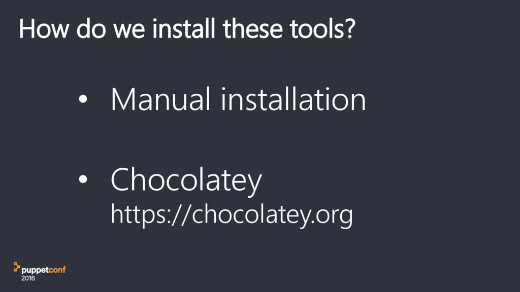 How do we install these tools? • Manual install...
