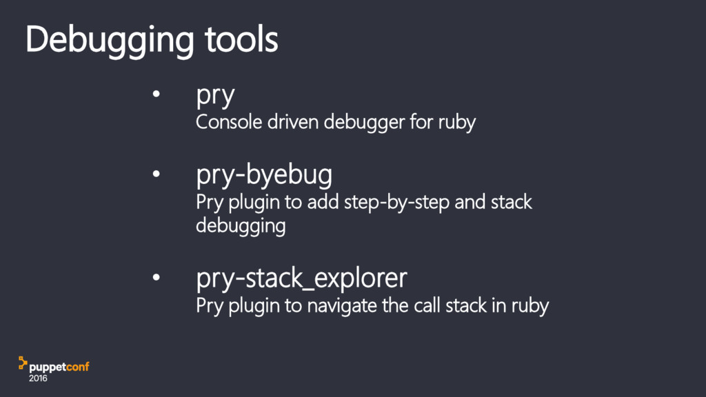 Debugging tools • pry Console driven debugger f...