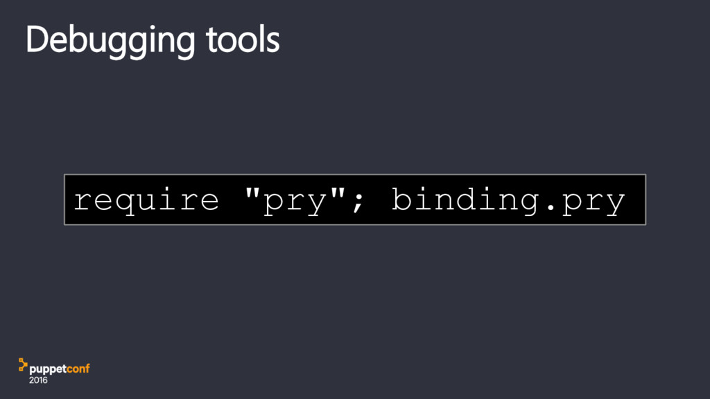"Debugging tools require ""pry""; binding.pry"