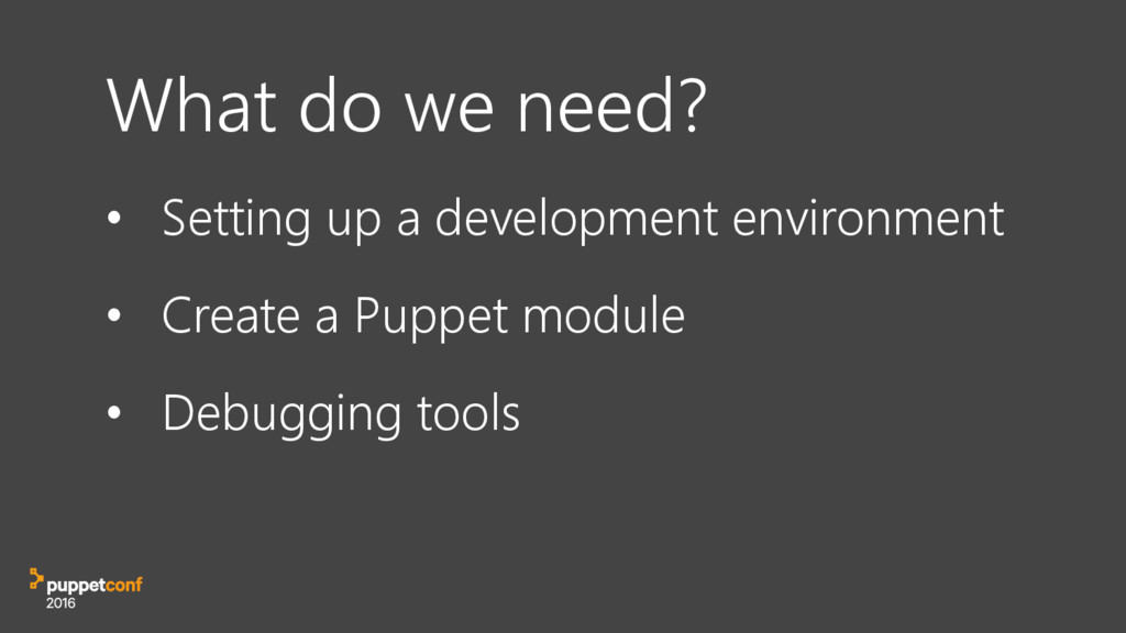What do we need? • Setting up a development env...