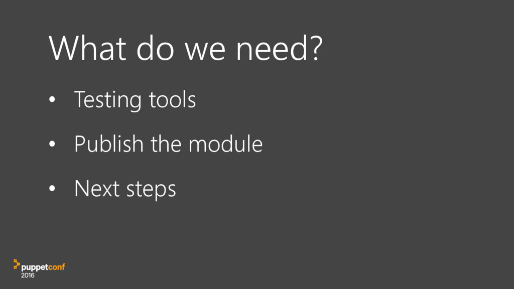 What do we need? • Testing tools • Publish the ...