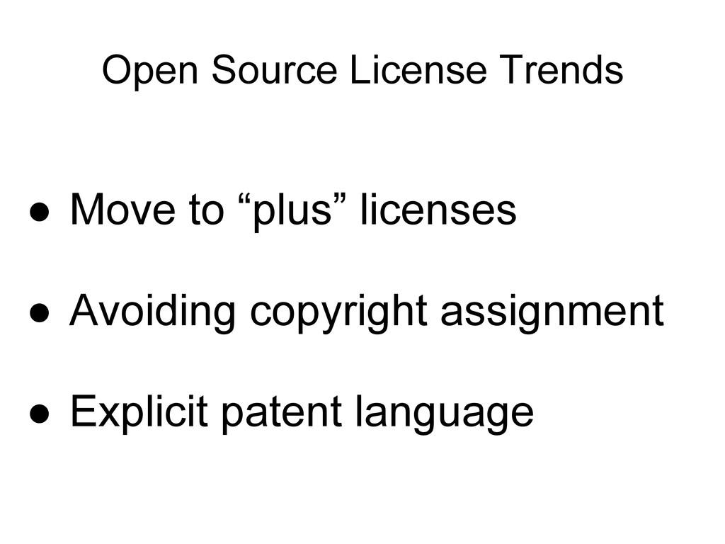 "Open Source License Trends ● Move to ""plus"" lic..."