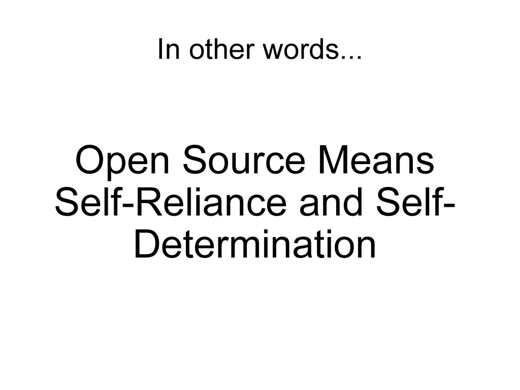 In other words... Open Source Means Self-Relian...
