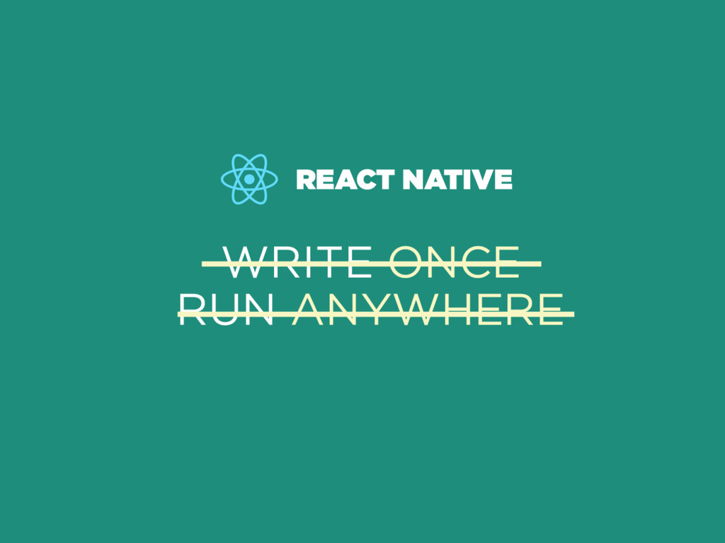 REACT NATIVE WRITE ONCE RUN ANYWHERE