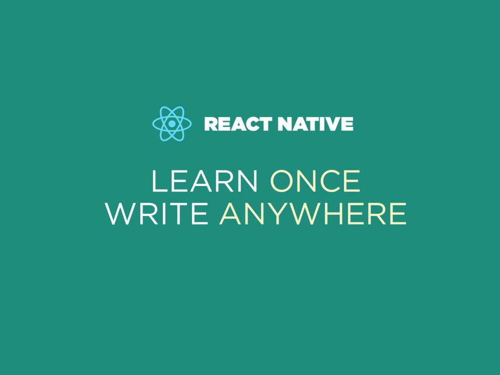 REACT NATIVE LEARN ONCE WRITE ANYWHERE