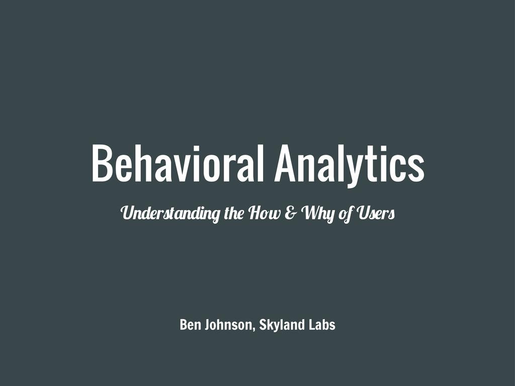 """Behavioral Analytics U!""""#r$%&!""""'!( %)# H*w & W)..."""