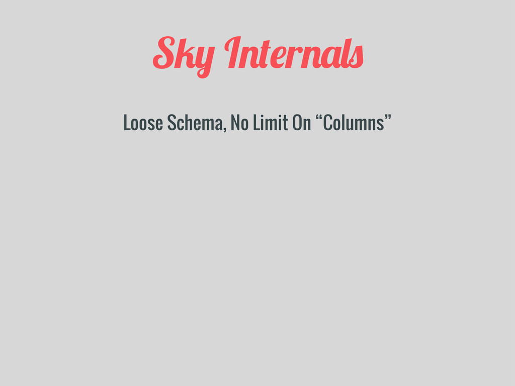"""S/+ I!%#r!&,$ Loose Schema, No Limit On """"Column..."""