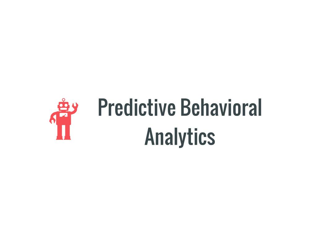 Predictive Behavioral Analytics