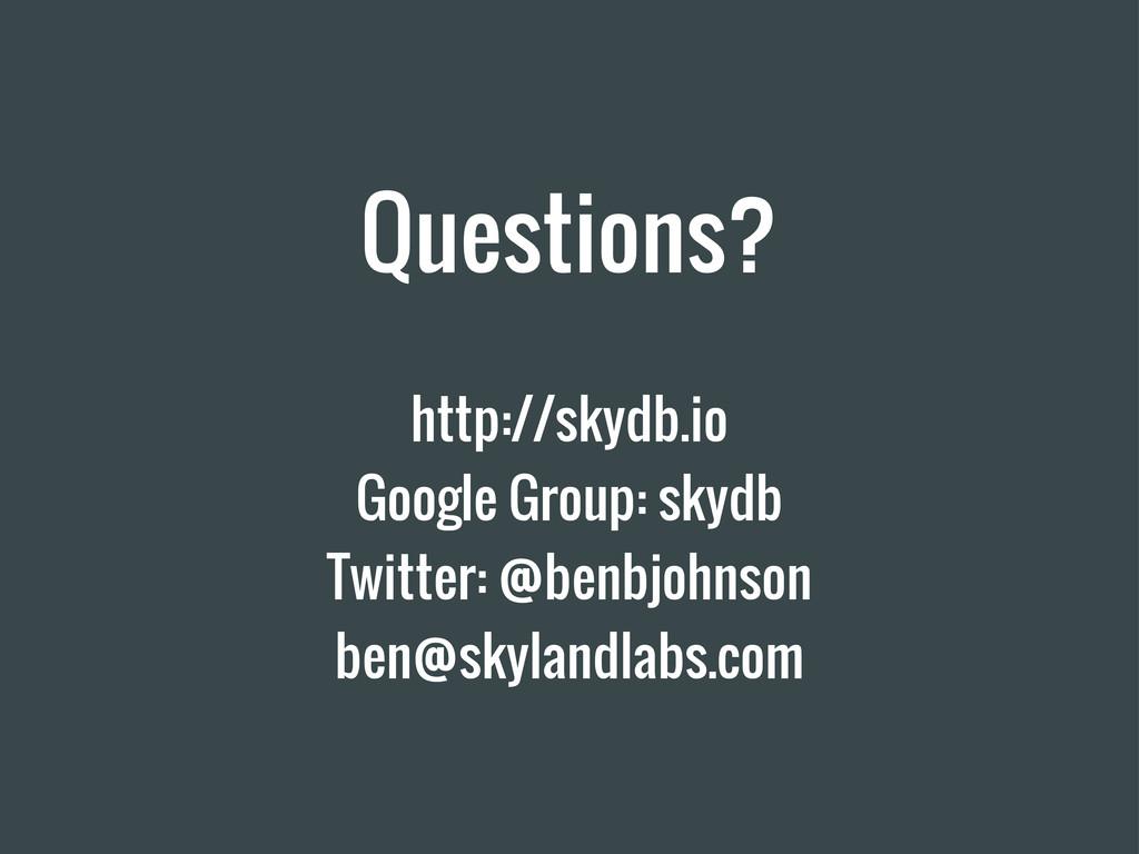 Questions? http://skydb.io Google Group: skydb ...