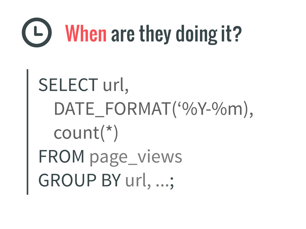 When are they doing it? SELECT url, DATE_FORMAT...