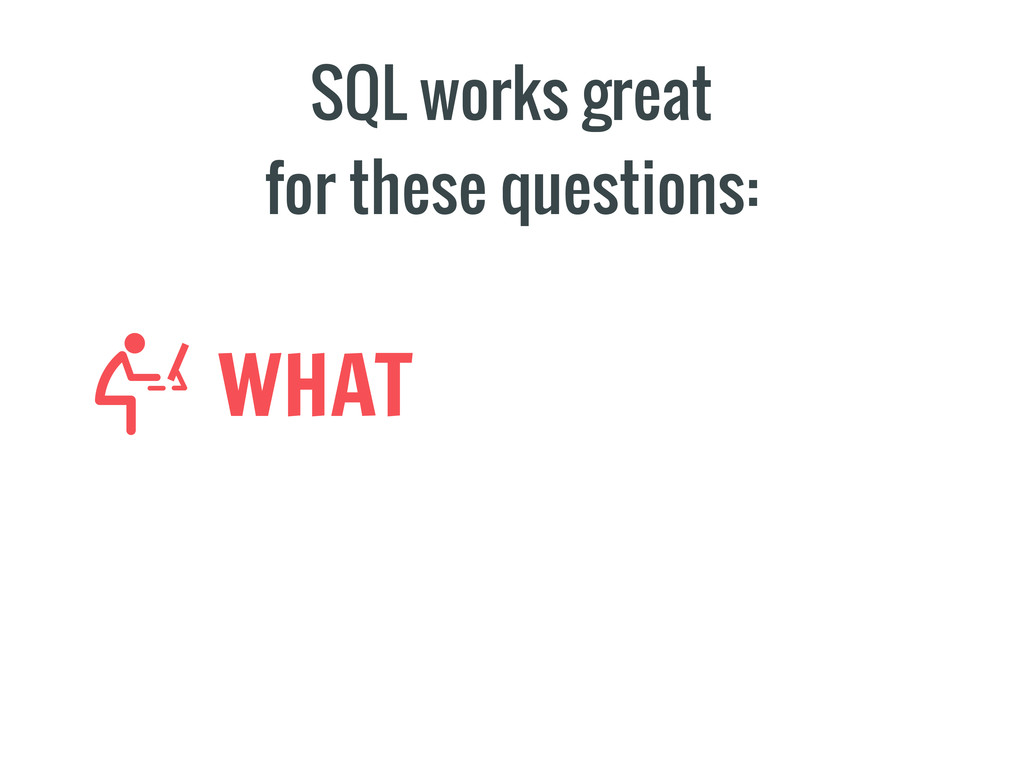 SQL works great for these questions: WHAT
