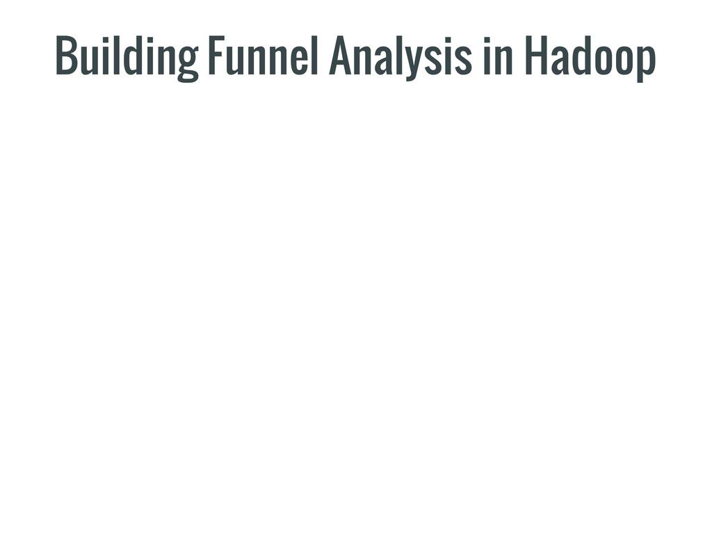 Building Funnel Analysis in Hadoop
