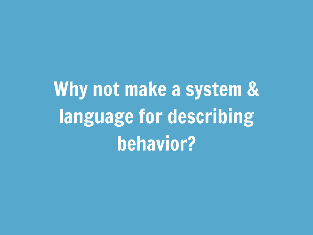 Why not make a system & language for describing...