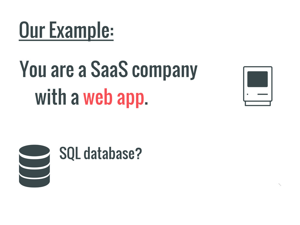 Our Example: You are a SaaS company with a web ...