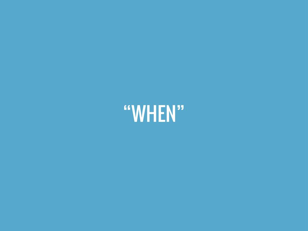"""""""WHEN"""""""