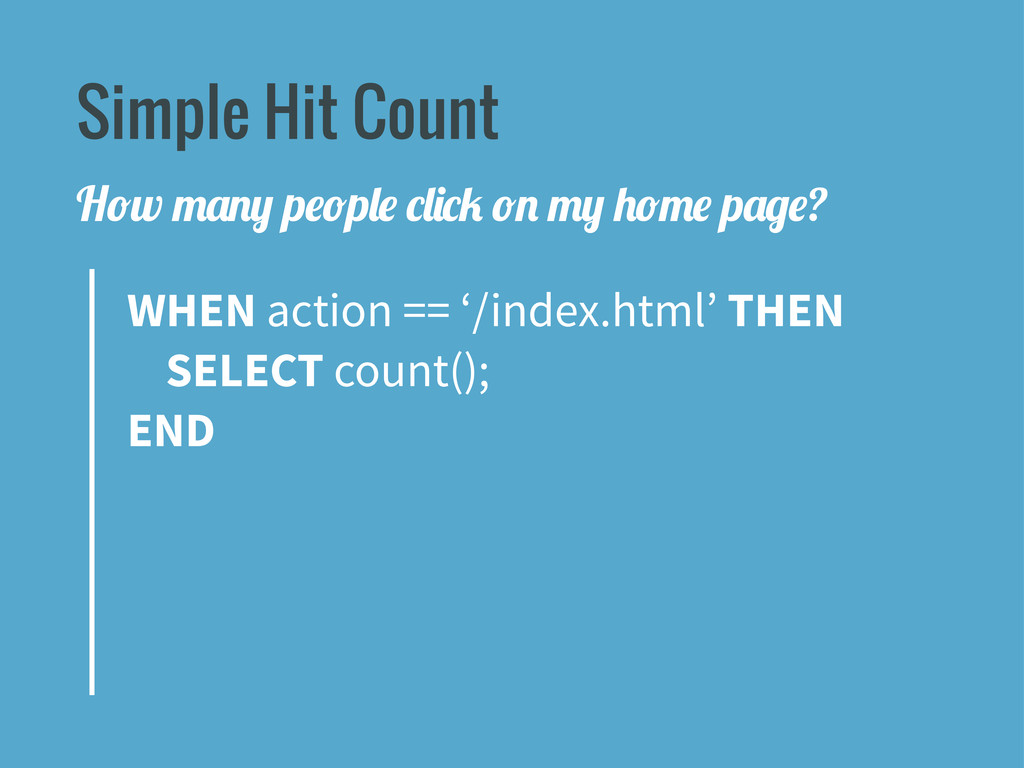 Simple Hit Count WHEN action == '/index.html' T...