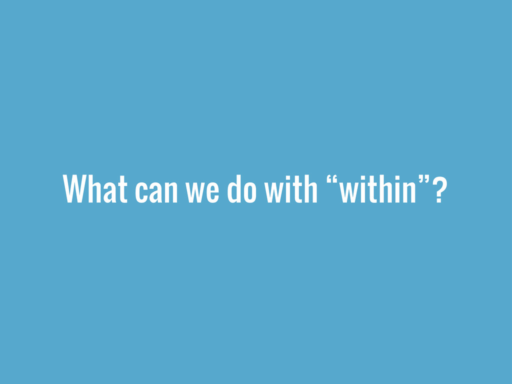 """What can we do with """"within""""?"""