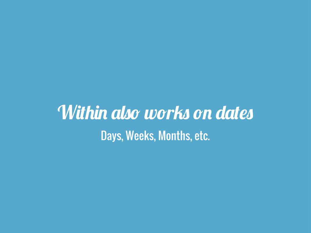 "W'%)'! &,$* w*r/$ *! ""&%#$ Days, Weeks, Months,..."