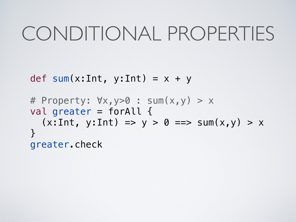 CONDITIONAL PROPERTIES def sum(x:Int, y:Int) = ...