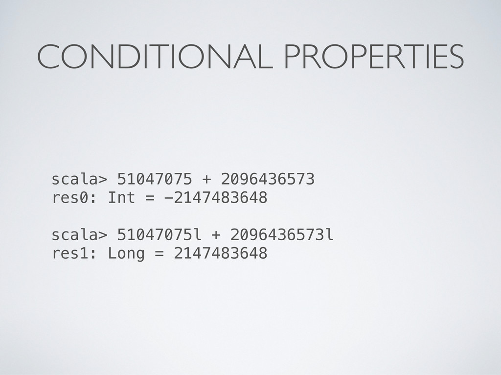 CONDITIONAL PROPERTIES scala> 51047075 + 209643...