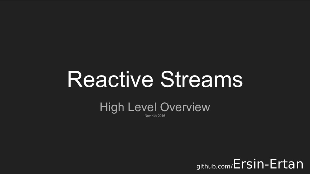 Reactive Streams High Level Overview Nov 4th 20...