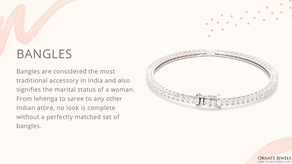 BANGLES Bangles are considered the most traditi...