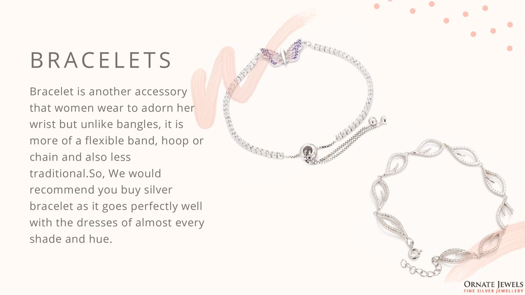 B R ACE L E T S Bracelet is another accessory t...
