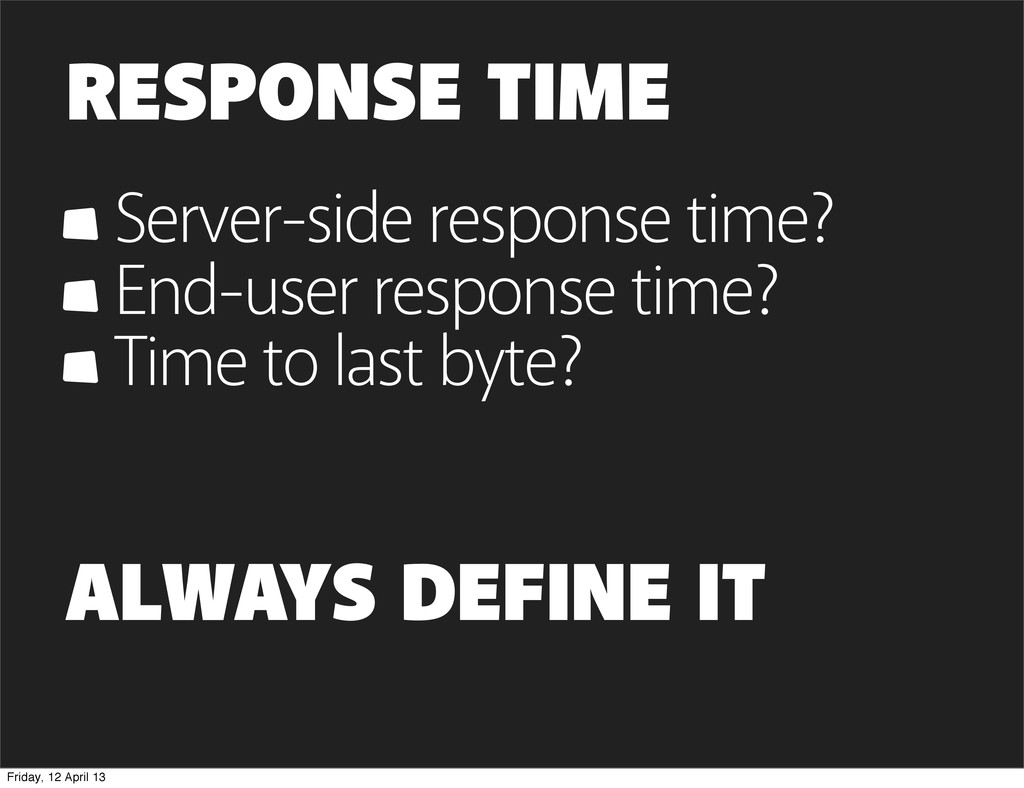 RESPONSE TIME Server-side response time? End-us...