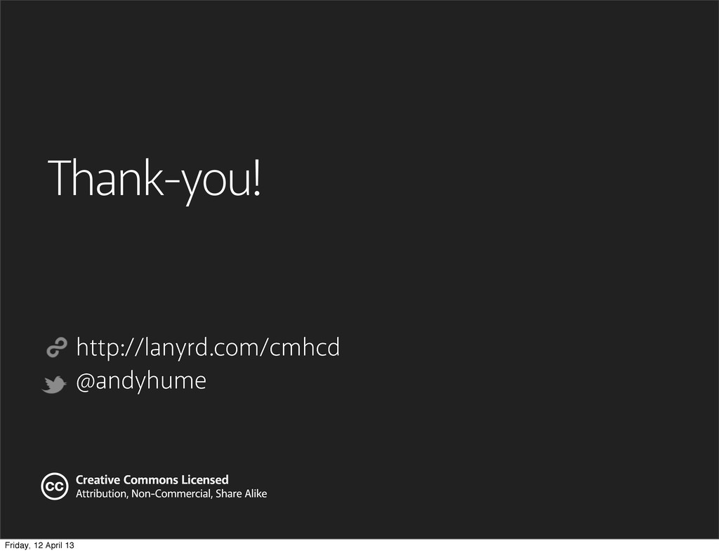 Thank-you! http://lanyrd.com/cmhcd @andyhume Cr...