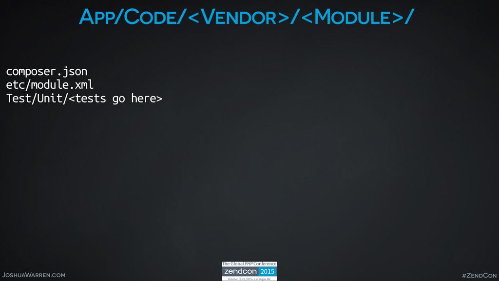 JoshuaWarren.com #ZendCon App/Code/<Vendor>/<Mo...