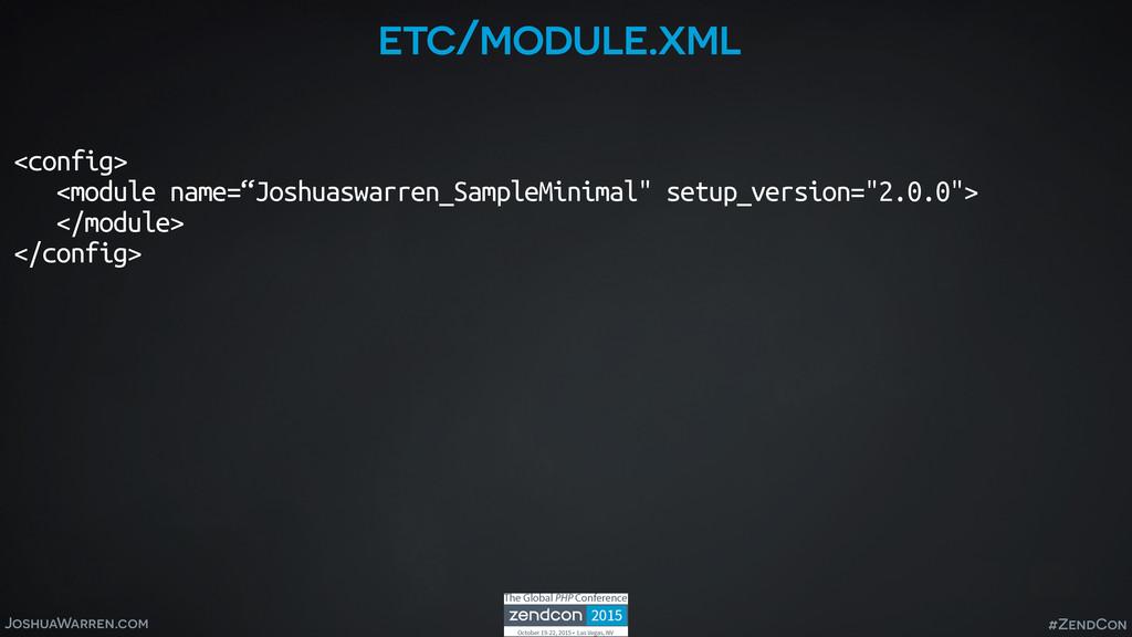 JoshuaWarren.com #ZendCon etc/module.xml <confi...