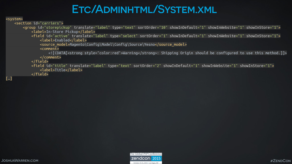 JoshuaWarren.com #ZendCon Etc/Adminhtml/System....