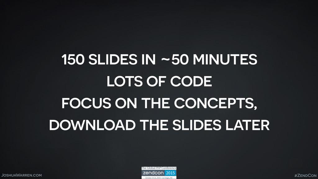 JoshuaWarren.com 150 slides in ~50 minutes lots...