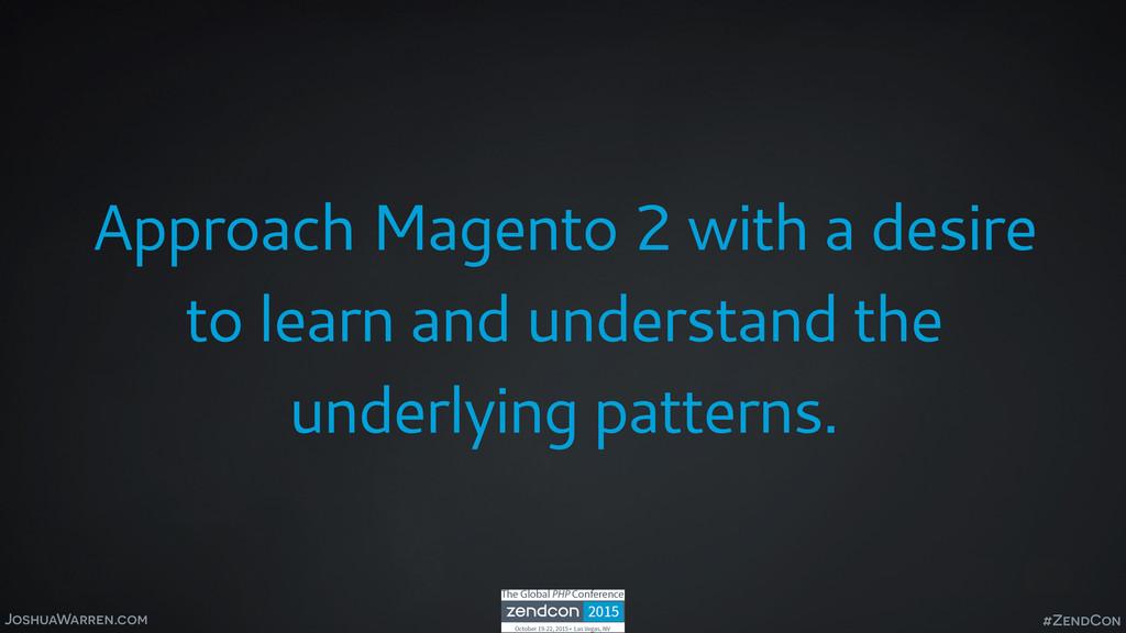 JoshuaWarren.com Approach Magento 2 with a desi...