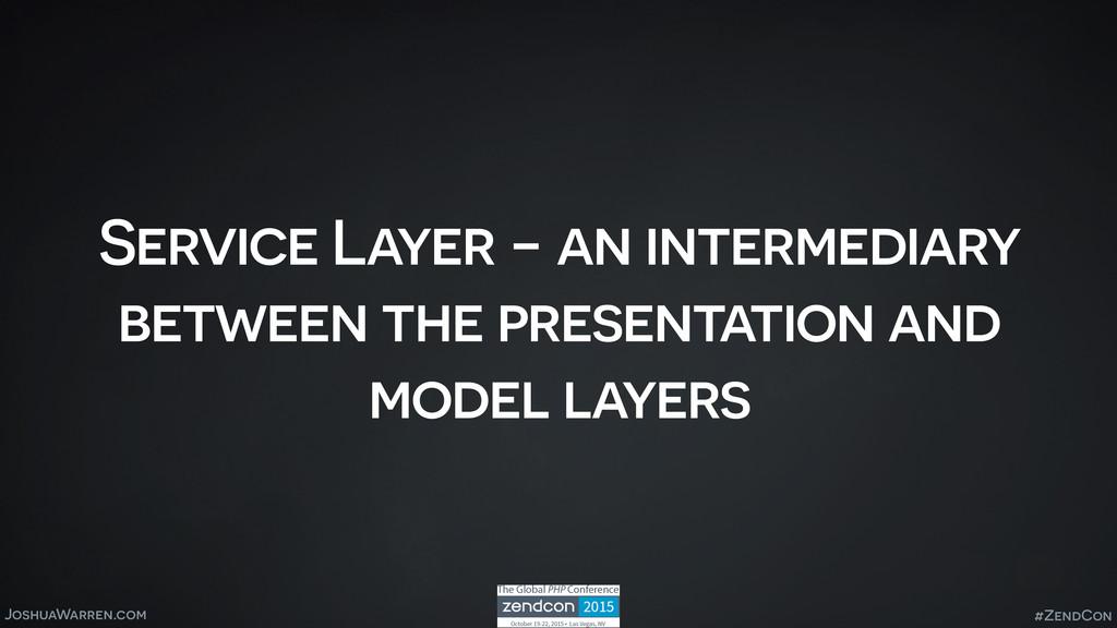 JoshuaWarren.com Service Layer - an intermediar...