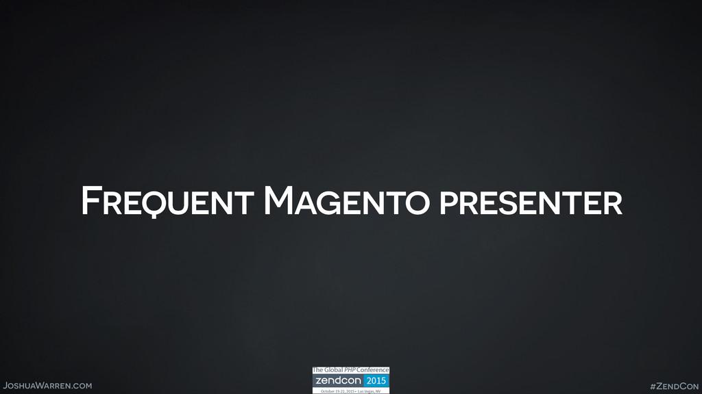 JoshuaWarren.com Frequent Magento presenter #Ze...