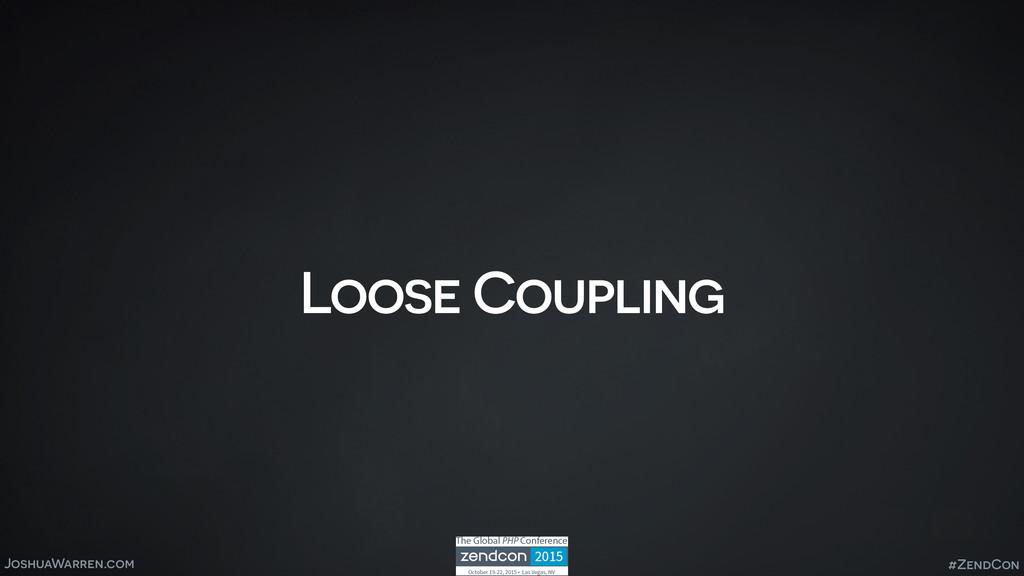 JoshuaWarren.com Loose Coupling #ZendCon