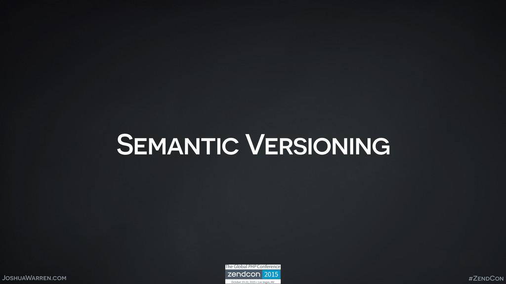 JoshuaWarren.com Semantic Versioning #ZendCon
