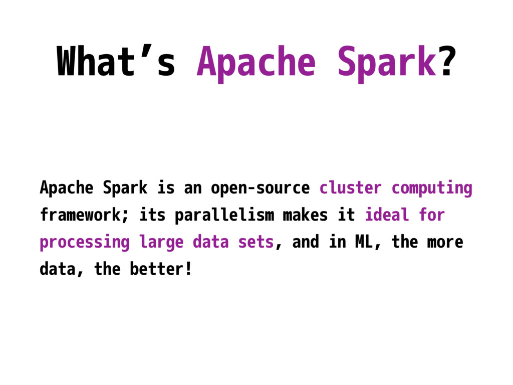 What's Apache Spark? Apache Spark is an open-so...