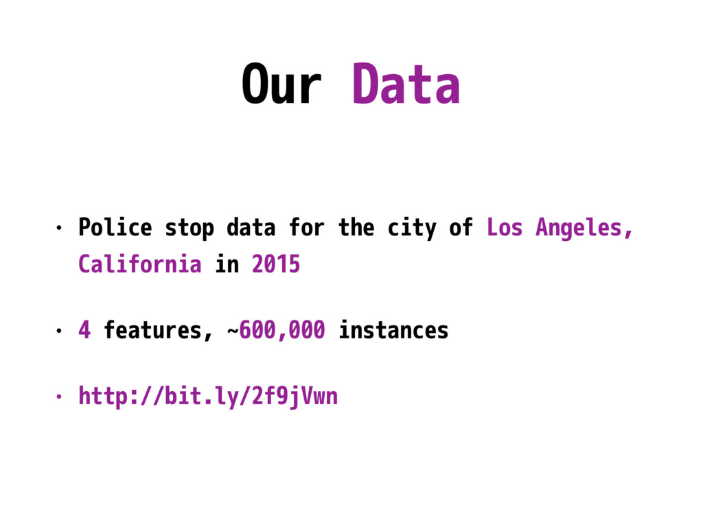 Our Data • Police stop data for the city of Los...