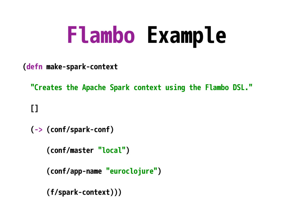 "Flambo Example (defn make-spark-context ""Create..."