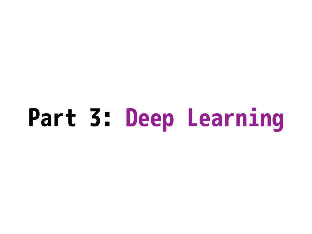 Part 3: Deep Learning