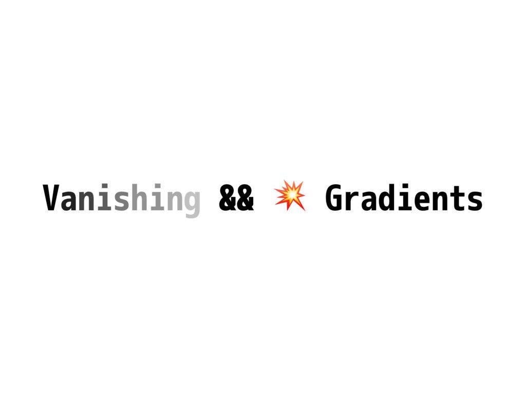 Vanishing &&  Gradients