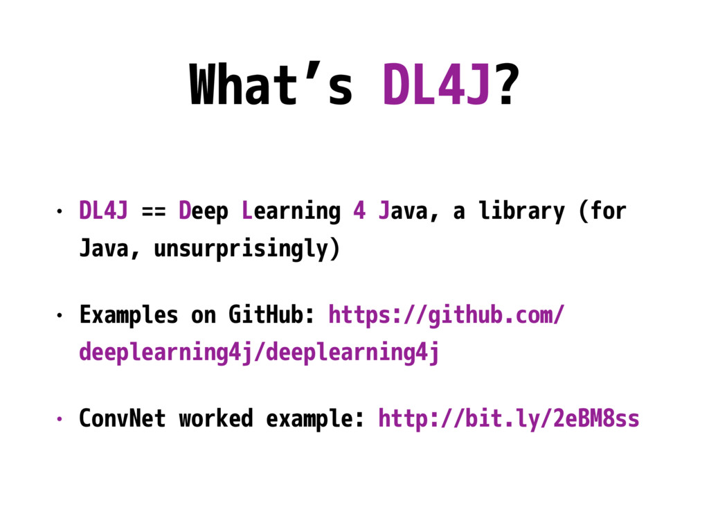 What's DL4J? • DL4J == Deep Learning 4 Java, a ...