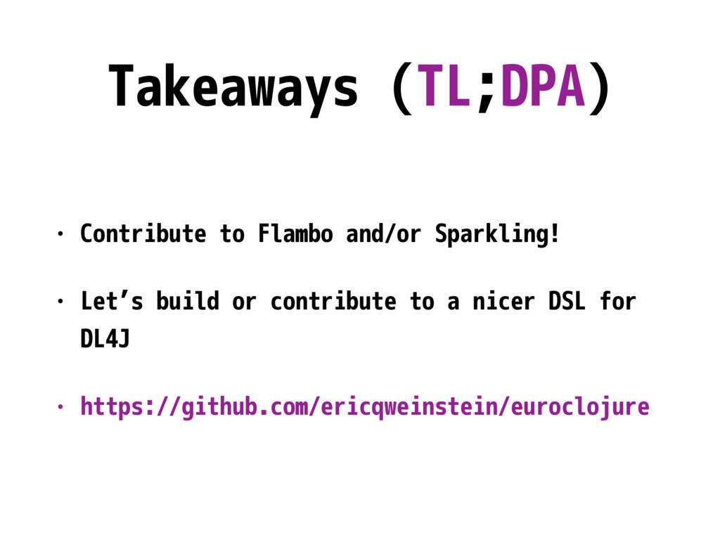 Takeaways (TL;DPA) • Contribute to Flambo and/o...