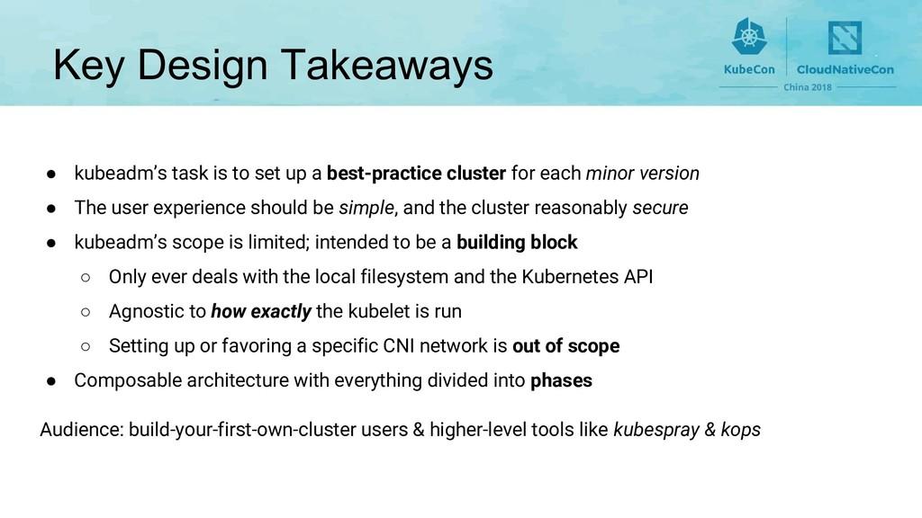 Key Design Takeaways ● kubeadm's task is to set...