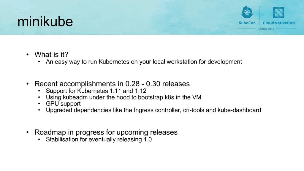 minikube • What is it? • An easy way to run Kub...