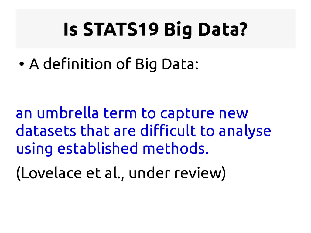 Is STATS19 Big Data? ● A definition of Big Data...