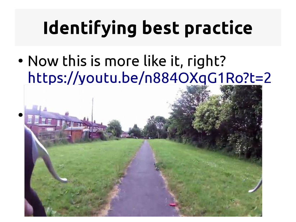 Identifying best practice ● Now this is more li...