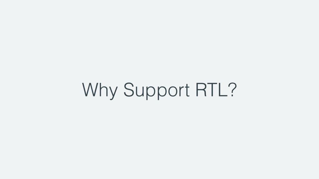 Why Support RTL?